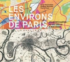 Les environs de Paris Atlas des cartes du XVIe. Siècle à nos jours, de Philippe Montillet, Hervé Blumenfeld, Pierre Pinon  editions La Découverte.jpg